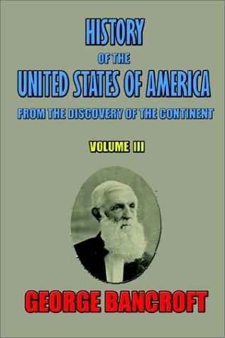 History of the United States of America, from the Discovery of the Continent (History of the United States)