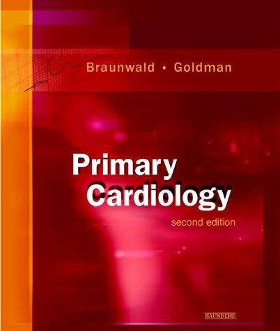 Primary Cardiology, 2nd Edition, Braunwald, Eugene; Lee Goldman; Christopher Menz