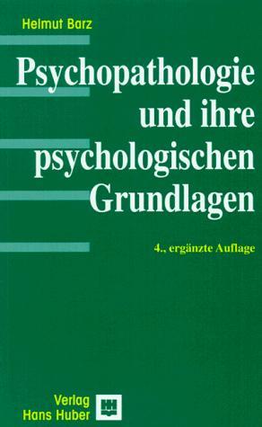 Psychopathologie und ihre psychologischen Grundlagen.