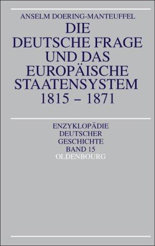 Download Die deutsche Frage und das europäische Staatensystem 1815 – 1871.