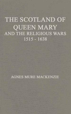 The Scotland of Queen Mary and the religious wars, 1513-1638
