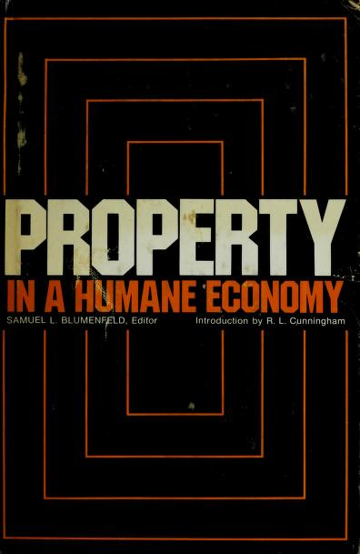 Property in a humane economy by compiled by the Institute for Humane Studies ; edited by Samuel L. Blumenfeld.