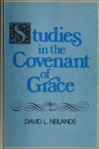Studies in the covenant of grace by David L Neilands