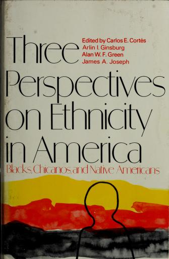Three perspectives on ethnicity--Blacks, Chicanos, and Native Americans by by Carlos E. Cortés ... [et al.].
