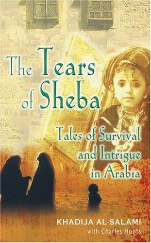 The Tears of Sheba - Tales of Survival & Intrigue in Arabia by K Al Salami