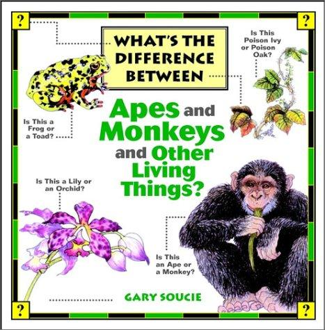 What's the difference between apes and monkeys and other living things? by Gary Soucie