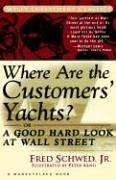 Where are the customers' yachts?, or, A good hard look at Wall Street by Fred Schwed