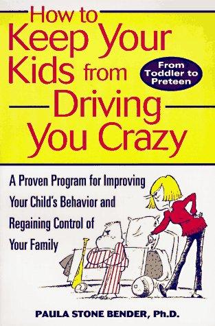 How to Keep Your Kids From Driving You Crazy by Paula Stone Bender