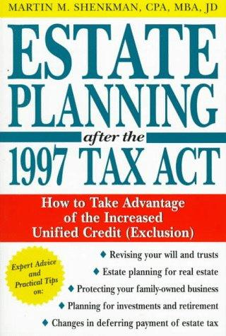 Estate planning after the 1997 tax act by Martin M. Shenkman