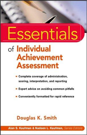 Essentials of Individual Achievement Assessment (Essentials of Psychological Assessment Series) by Douglas K. Smith