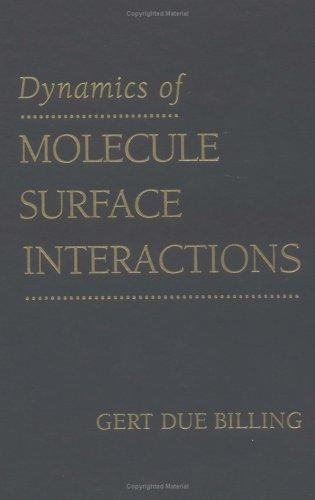 Dynamics of molecule surface interactions by Gert D. Billing