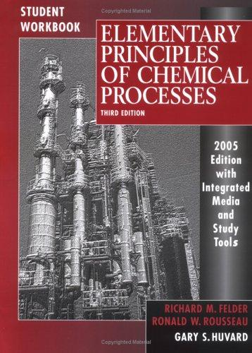 Student Workbook to accompany Elementary Principles of Chemical Processes by Richard M. Felder, Ronald W. Rousseau