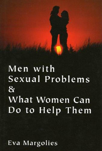 Men with Sexual Problems and What Women Can Do to Help Them by Eva Margolies