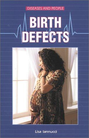 Birth Defects (Diseases and People) by Lisa Iannucci