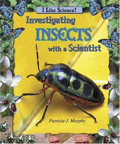Investigating Insects With a Scientist (I Like Science) by Patricia J. Murphy