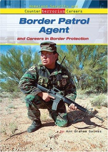 Border Patrol Agent And Careers in Border Protection (Homeland Security and Counterterrorism Careers) by Ann Gaines