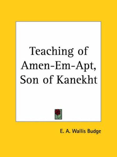 Teaching of Amen-Em-Apt, Son of Kanekht by Ernest Alfred Wallis Budge
