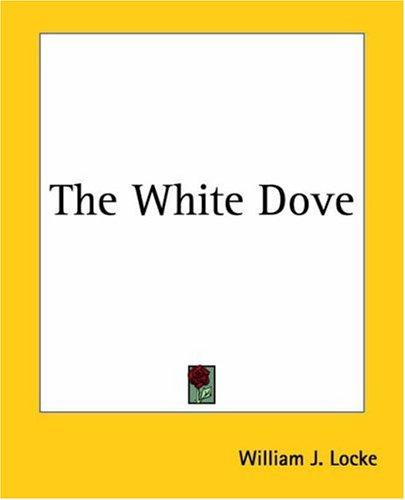 The White Dove by William John Locke