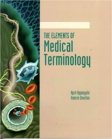 The elements of medical terminology by April Applegate