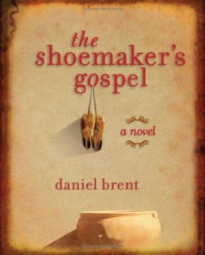 The Shoemaker's Gospel by Daniel Brent