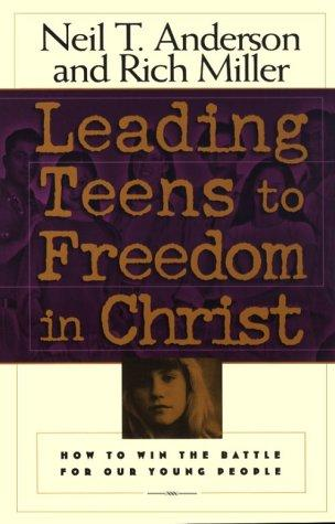 Leading teens to freedom in Christ by Neil T. Anderson