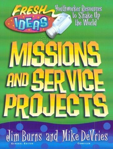 Missions and Service Projects (Fresh Ideas Resource) by Jim Burns