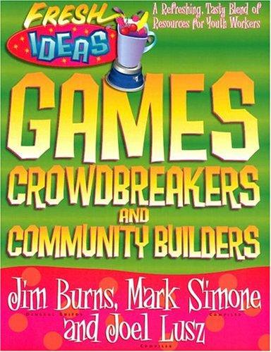 Games, Crowdbreakers and Community Builders (Fresh Ideas Resource) by Jim Burns