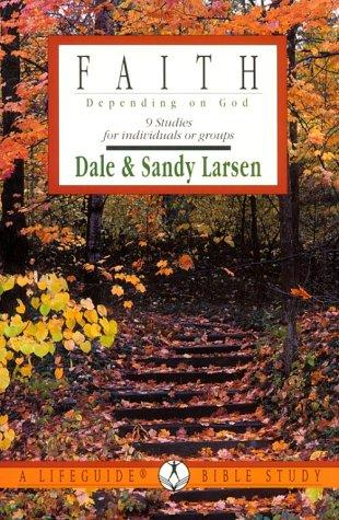 Faith: Depending on God  by Dale Larsen, Sandy Larsen