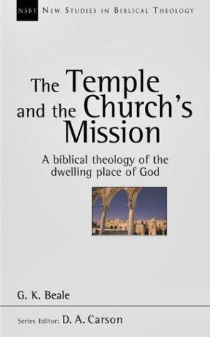 Temple and the Church's Mission: A Biblical Theology of the Dwelling Place of Go by Beale, G.K.