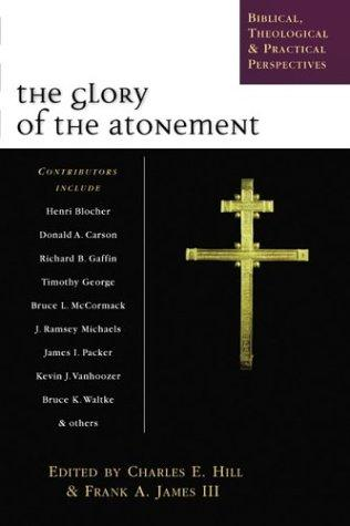 Glory of the Atonement by Hill, Charles E.