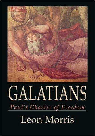 Galatians: Paul's Charter of Christian Freedom by Morris, Leon