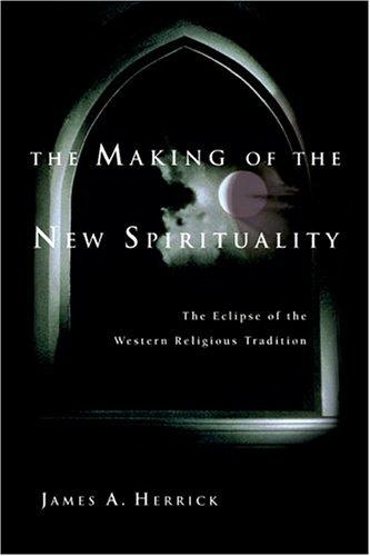 The Making of the New Spirituality by James A. Herrick