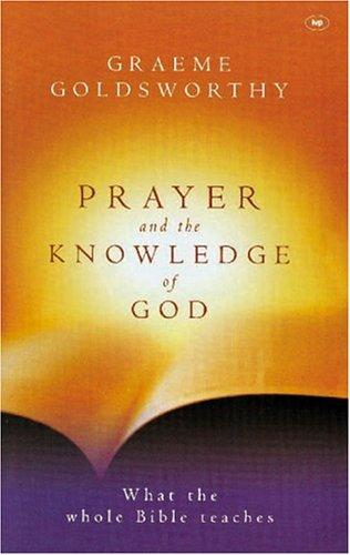 Prayer and the Knowledge of God by Goldsworthy, Graeme