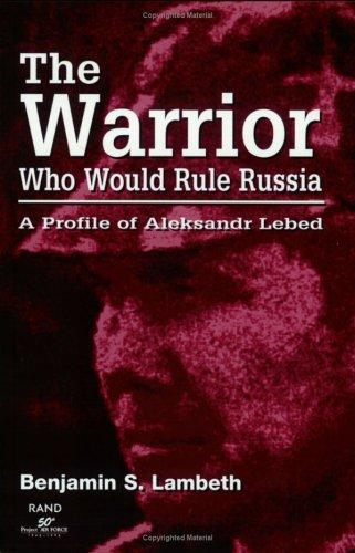 The Warrior Who Would Rule Russia by Benjamin S. Lambeth