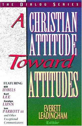 A Christian Attitude Toward Attitudes (Dialog) by Everett Leadingham