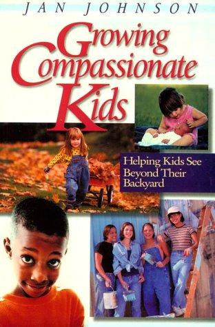Growing Compassionate Kids by Jan Johnson