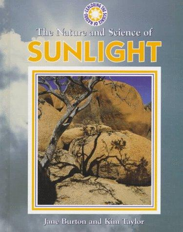 The nature and science of sunlight by Burton, Jane.