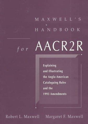 Maxwell's handbook for AACR2R by Maxwell, Robert L.