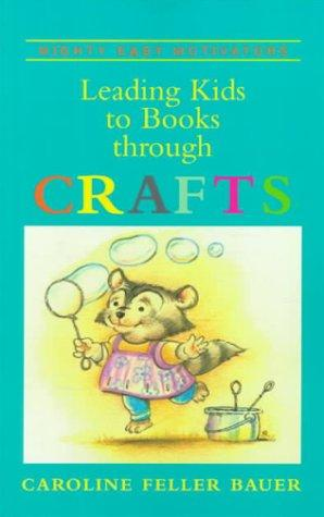 Leading kids to books through crafts by Caroline Feller Bauer