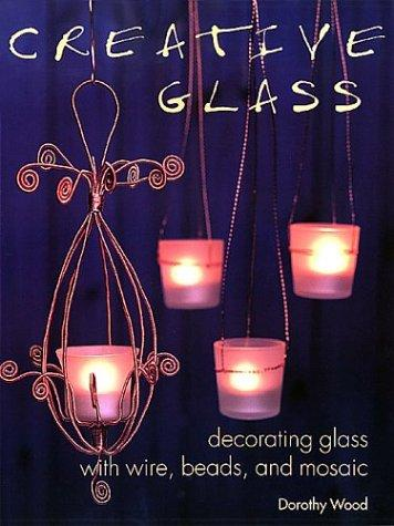 Image 0 of Creative Glass: Decorating Glass With Wire, Beads, and Mosaic