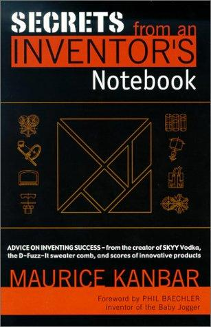 Secrets from an inventor's notebook by Maurice Kanbar