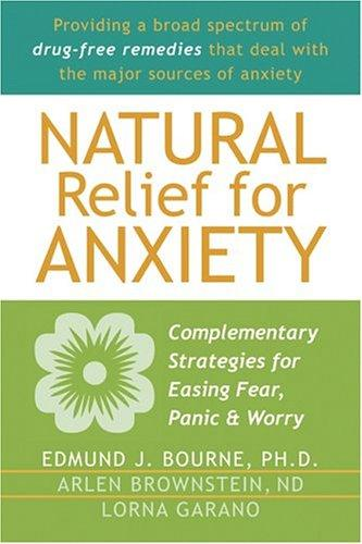 Natural relief for anxiety by Edmund J. Bourne