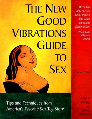 The new good vibrations guide to sex by Cathy Winks