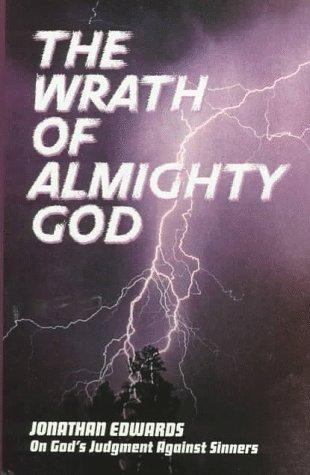Wrath of Almighty God:Jonathan Edwards on God's Judgment Against Sinners,The by Edwards, Jonathan