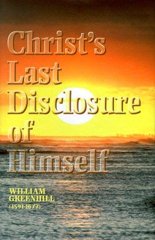 Christ's Last Disclosure of Himself by Greenhill, William