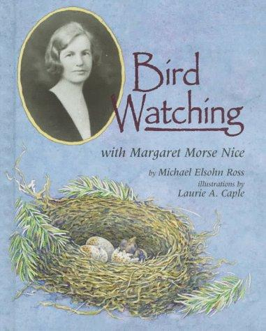 Bird watching with Margaret Morse Nice by Michael Elsohn Ross
