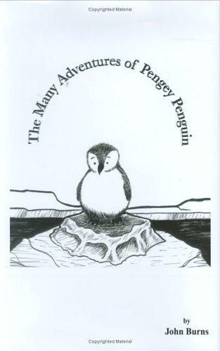 The Many Adventures of Pengey Penguin by John Burns
