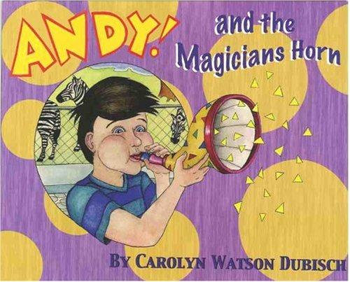 Andy! And The Magician's Horn by Carolyn Watson Dubisch