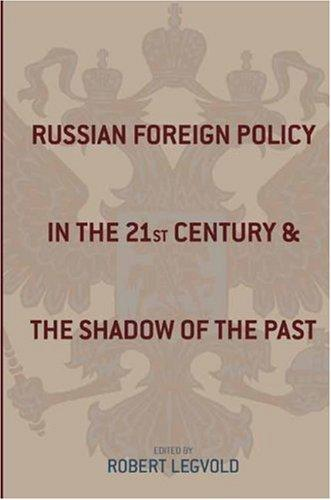 Russian Foreign Policy in the Twenty-first Century and the Shadow of the Past (Studies of the Harriman Institute, Columbia University) by Robert Legvold