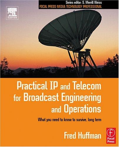 Practical IP and Telecom for Broadcast Engineering and Operations (Focal Press Media Technology Professional Series) by Fred Huffman